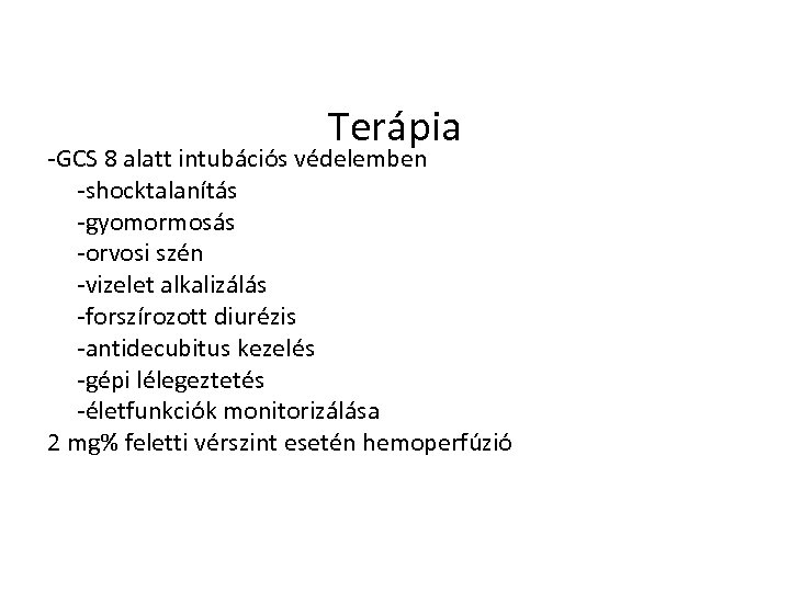 Terápia -GCS 8 alatt intubációs védelemben -shocktalanítás -gyomormosás -orvosi szén -vizelet alkalizálás -forszírozott diurézis