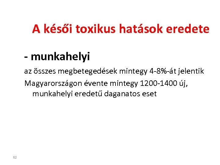 A késői toxikus hatások eredete - munkahelyi az összes megbetegedések mintegy 4 -8%-át jelentik