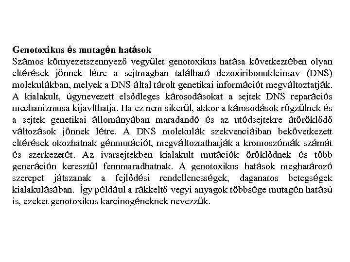 Genotoxikus és mutagén hatások Számos környezetszennyező vegyület genotoxikus hatása következtében olyan eltérések jönnek létre