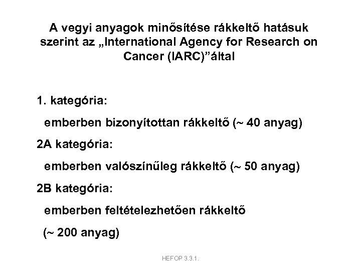 """A vegyi anyagok minősítése rákkeltő hatásuk szerint az """"International Agency for Research on Cancer"""