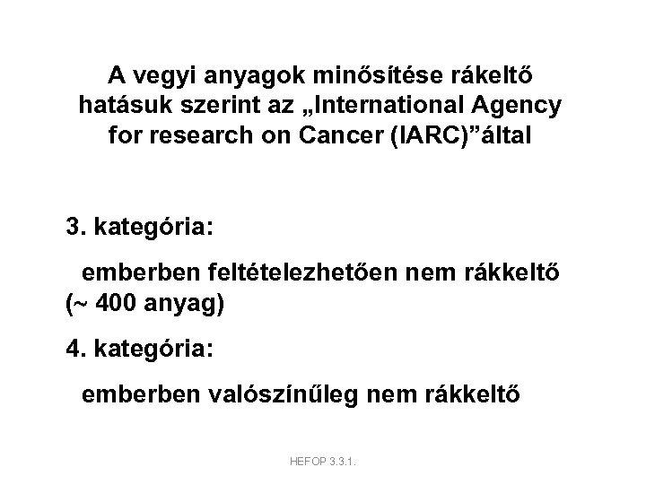 """A vegyi anyagok minősítése rákeltő hatásuk szerint az """"International Agency for research on Cancer"""