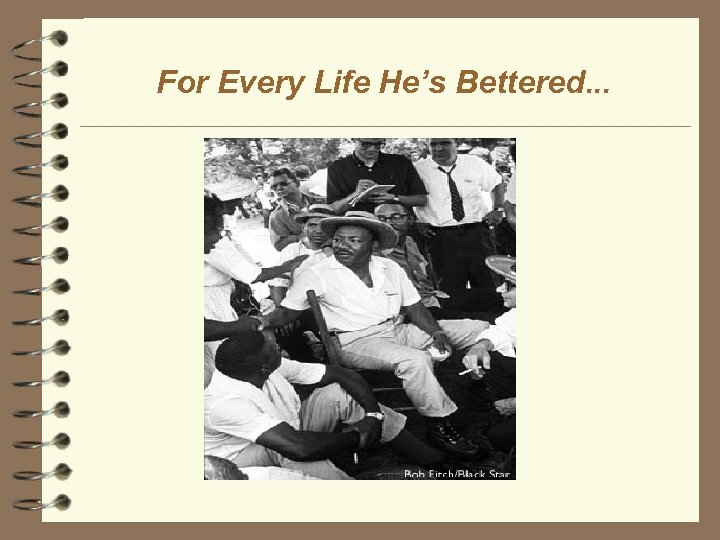 For Every Life He's Bettered. . .