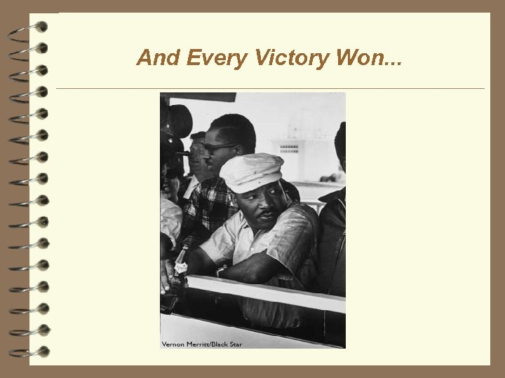 And Every Victory Won. . .
