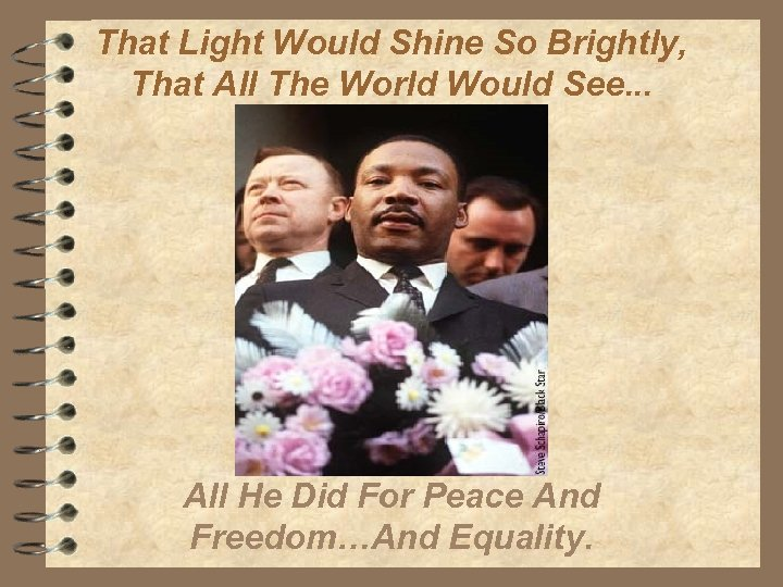 That Light Would Shine So Brightly, That All The World Would See. . .