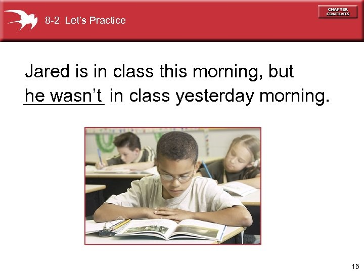 8 -2 Let's Practice Jared is in class this morning, but ____ in class