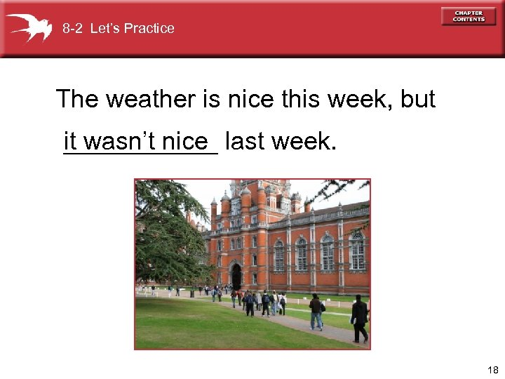 8 -2 Let's Practice The weather is nice this week, but ______ it wasn't