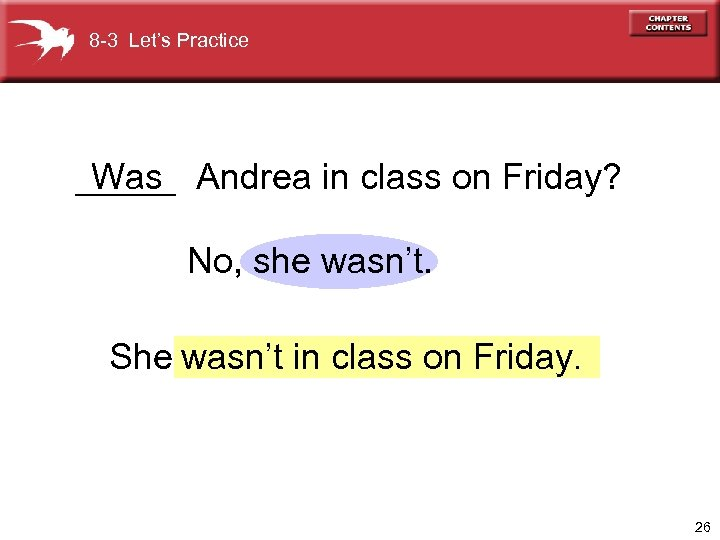 8 -3 Let's Practice _____ Andrea in class on Friday? Was No, she wasn't.