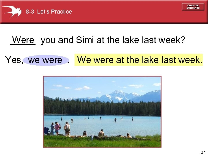 8 -3 Let's Practice _____ you and Simi at the lake last week? Were