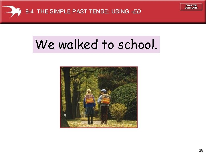 8 -4 THE SIMPLE PAST TENSE: USING -ED We walked to school. 29