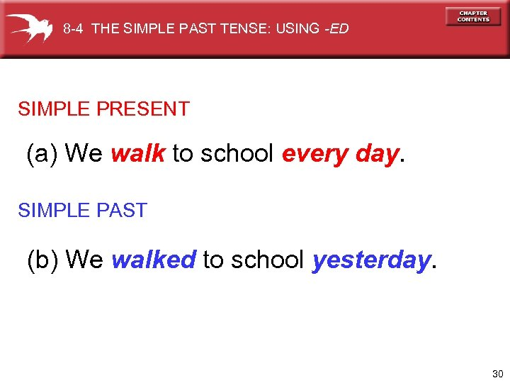 8 -4 THE SIMPLE PAST TENSE: USING -ED SIMPLE PRESENT (a) We walk to