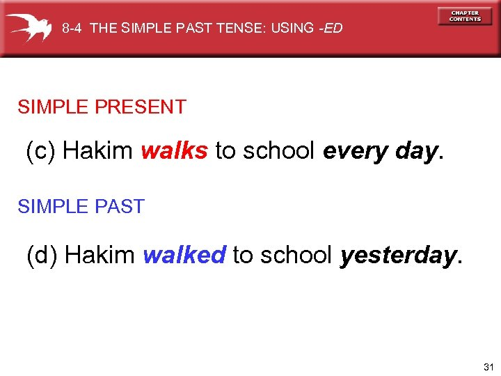 8 -4 THE SIMPLE PAST TENSE: USING -ED SIMPLE PRESENT (c) Hakim walks to