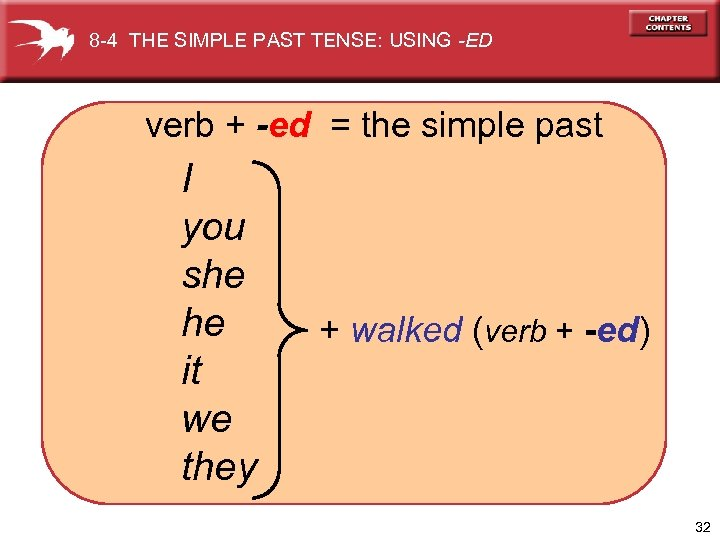 8 -4 THE SIMPLE PAST TENSE: USING -ED verb + -ed = the simple