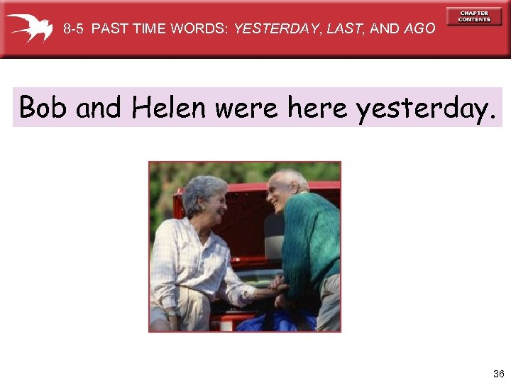 8 -5 PAST TIME WORDS: YESTERDAY, LAST, AND AGO Bob and Helen were here