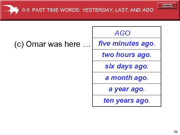8 -5 PAST TIME WORDS: YESTERDAY, LAST, AND AGO (c) Omar was here …