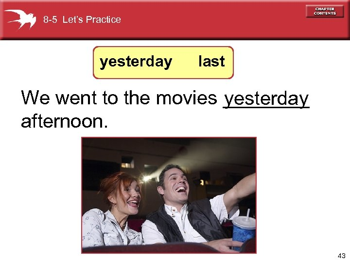 8 -5 Let's Practice yesterday last We went to the movies ____ yesterday afternoon.