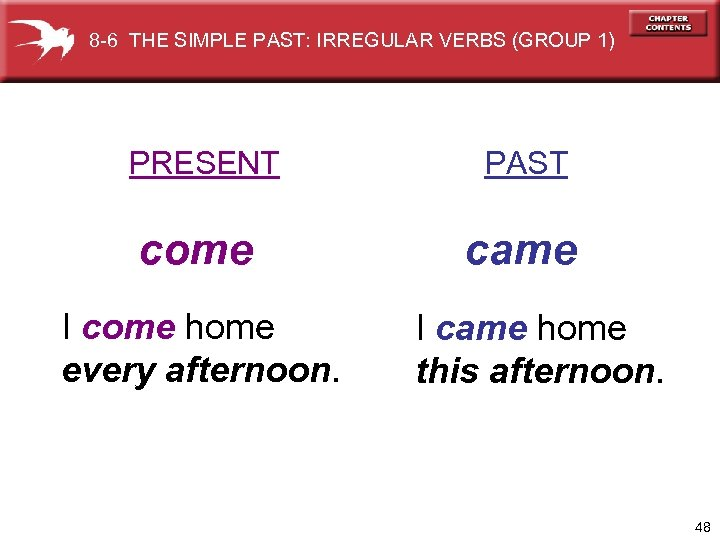 8 -6 THE SIMPLE PAST: IRREGULAR VERBS (GROUP 1) PRESENT PAST come came I