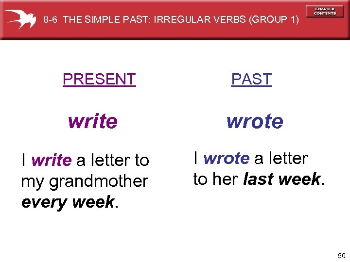 8 -6 THE SIMPLE PAST: IRREGULAR VERBS (GROUP 1) PRESENT write I write a