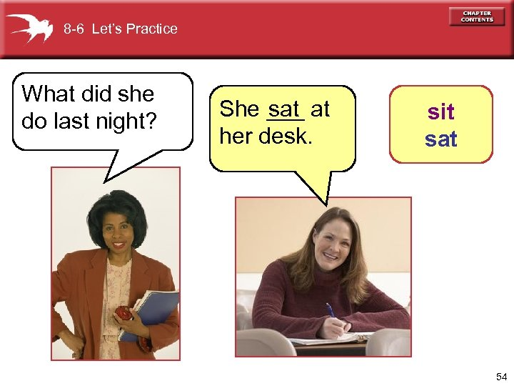 8 -6 Let's Practice What did she do last night? She ___ at sat
