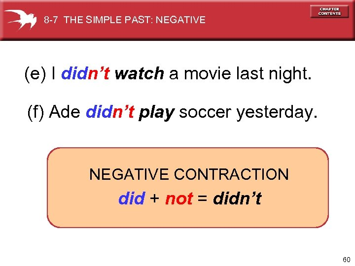 8 -7 THE SIMPLE PAST: NEGATIVE (e) I didn't watch a movie last night.