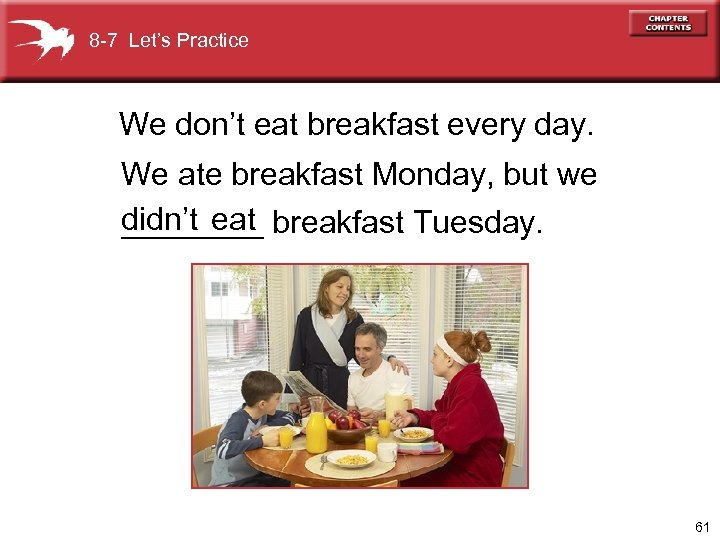 8 -7 Let's Practice We don't eat breakfast every day. We ate breakfast Monday,