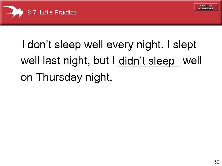 8 -7 Let's Practice I don't sleep well every night. I slept well last
