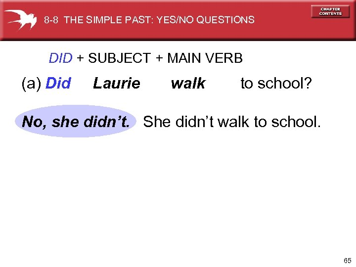 8 -8 THE SIMPLE PAST: YES/NO QUESTIONS DID + SUBJECT + MAIN VERB (a)