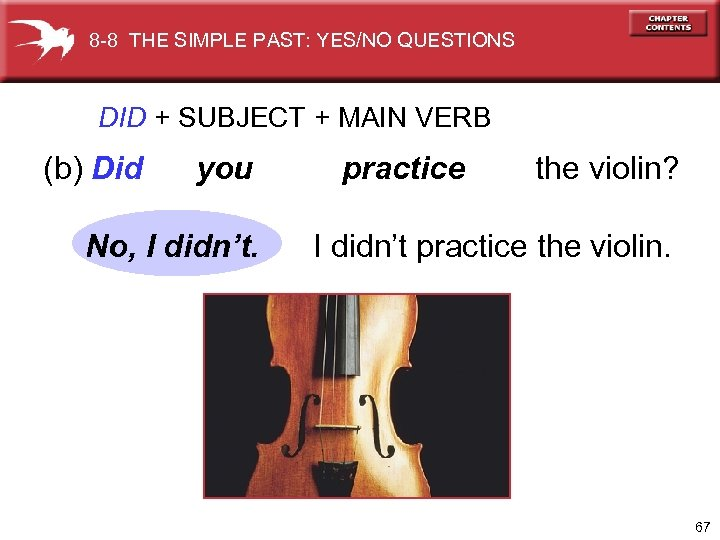 8 -8 THE SIMPLE PAST: YES/NO QUESTIONS DID + SUBJECT + MAIN VERB (b)