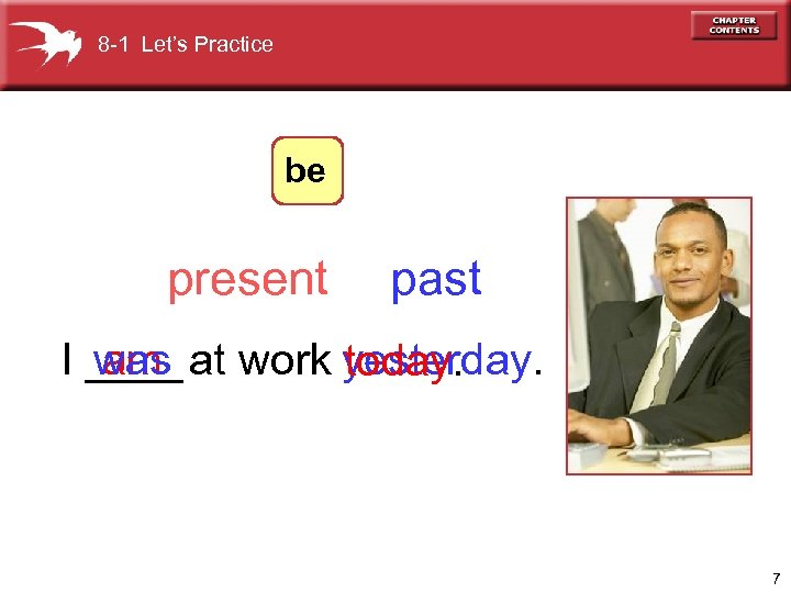 8 -1 Let's Practice be present past was I ____ at work yesterday. am