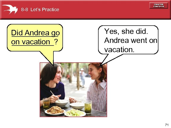 8 -8 Let's Practice Did Andrea go ______ on vacation _____? Yes, she did.
