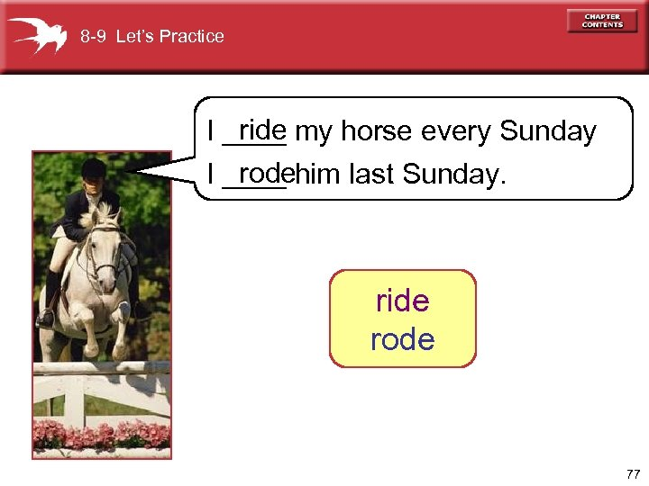 8 -9 Let's Practice ride I ____ my horse every Sunday rode I ____