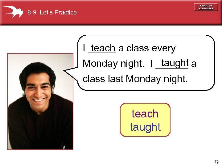 8 -9 Let's Practice teach I _____ a class every taught Monday night. I