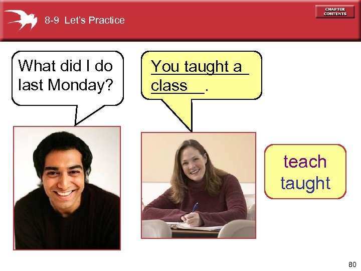 8 -9 Let's Practice What did I do last Monday? ______ You taught a