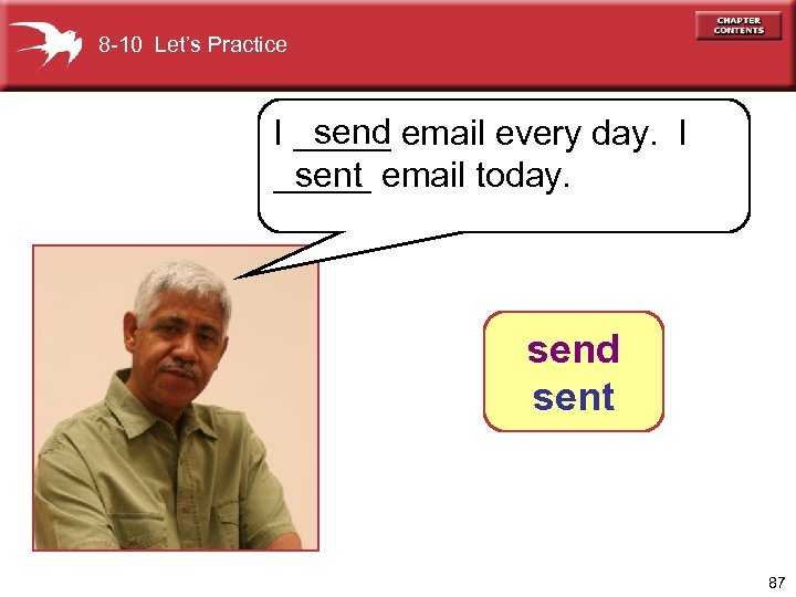 8 -10 Let's Practice send I _____ email every day. I _____ email today.