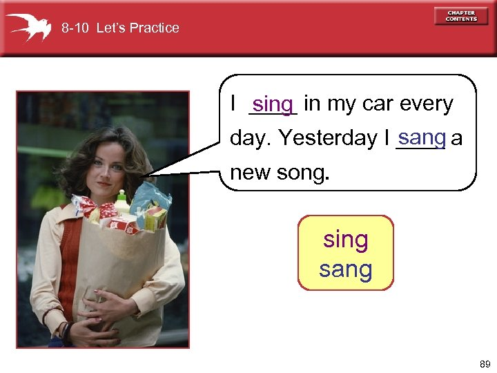 8 -10 Let's Practice I ____ in my car every sing sang day. Yesterday