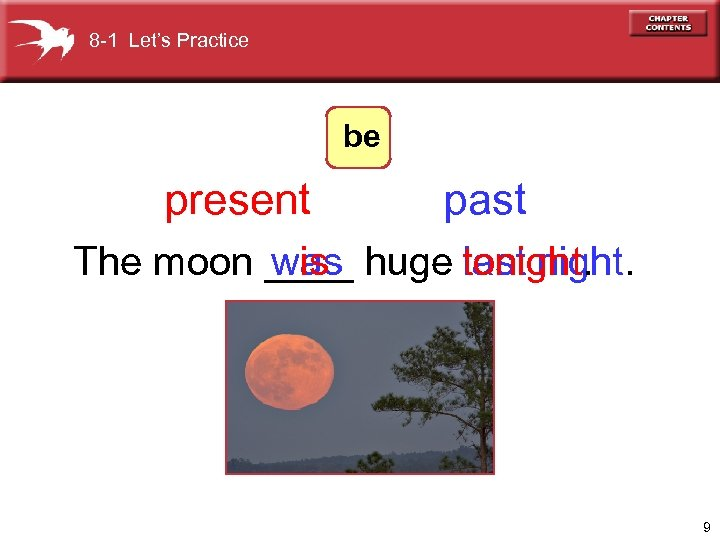 8 -1 Let's Practice be present past The moon ____ huge tonight. was is
