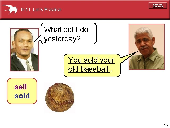 8 -11 Let's Practice What did I do yesterday? ______ You sold your _____.