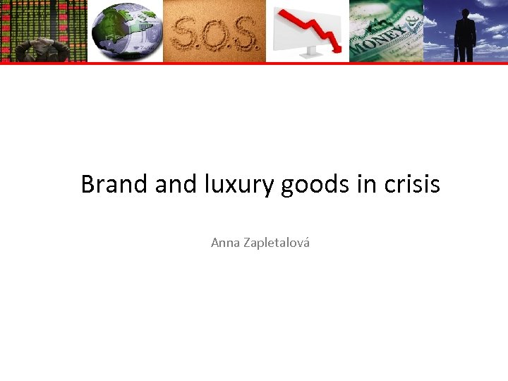 Brand luxury goods in crisis Anna Zapletalová