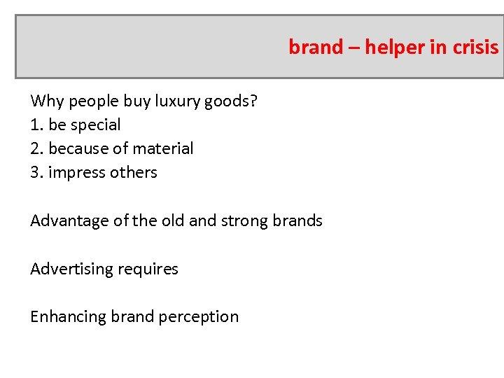 brand – helper in crisis Why people buy luxury goods? 1. be special 2.