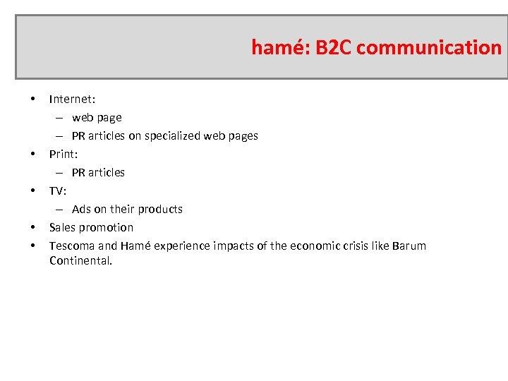 hamé: B 2 C communication • • • Internet: – web page – PR
