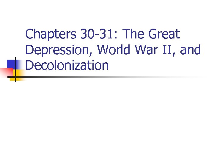 Chapters 30 -31: The Great Depression, World War II, and Decolonization