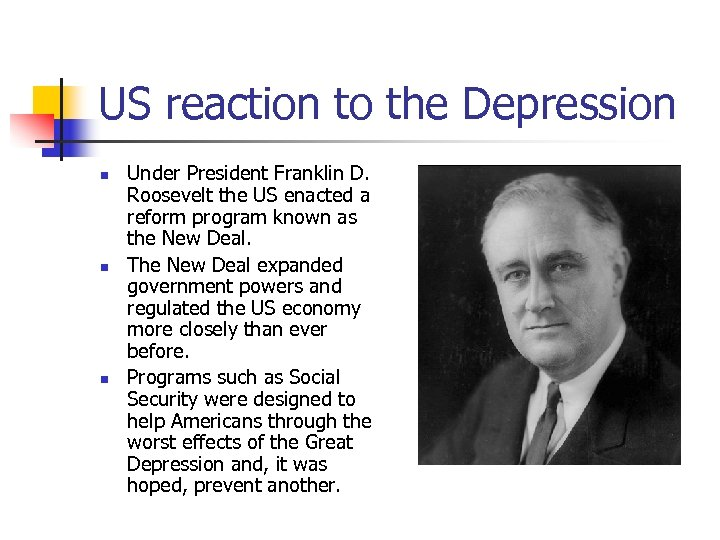 US reaction to the Depression n Under President Franklin D. Roosevelt the US enacted