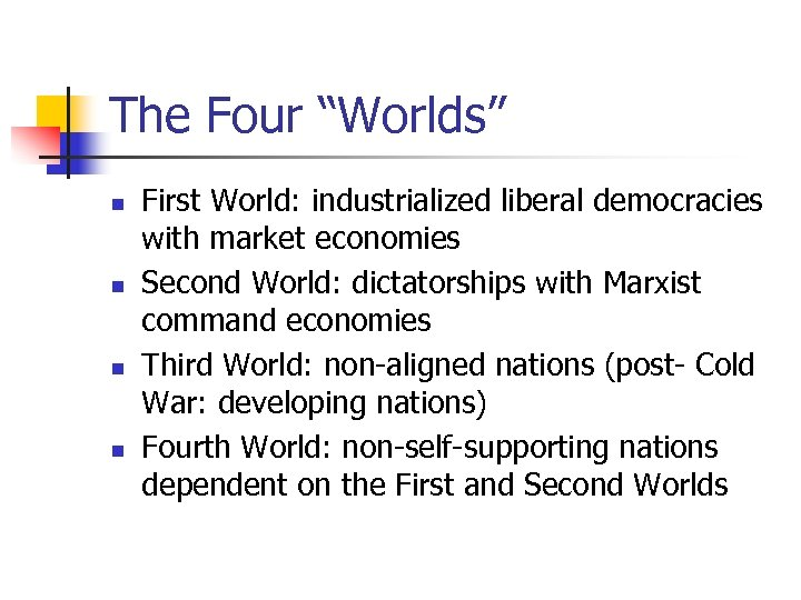 """The Four """"Worlds"""" n n First World: industrialized liberal democracies with market economies Second"""