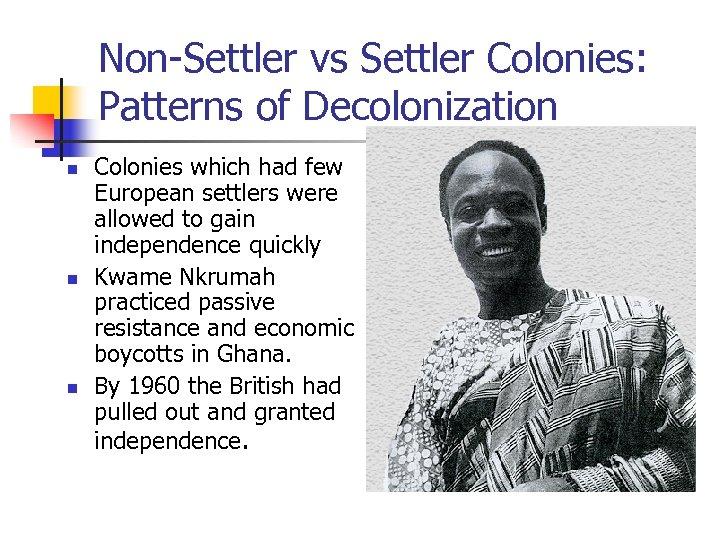 Non-Settler vs Settler Colonies: Patterns of Decolonization n Colonies which had few European settlers