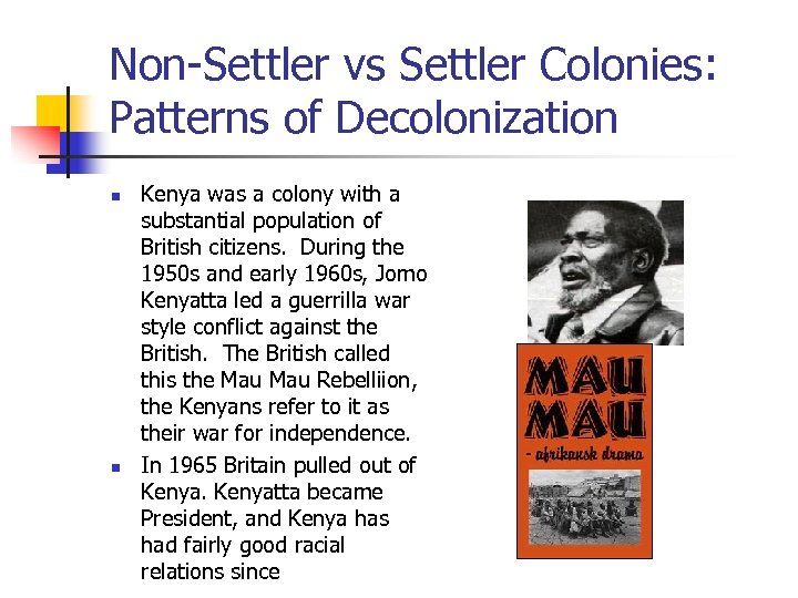 Non-Settler vs Settler Colonies: Patterns of Decolonization n n Kenya was a colony with