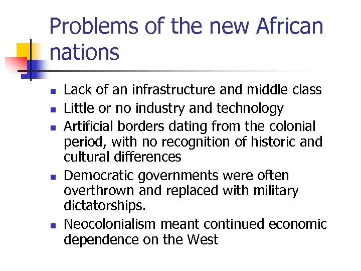 Problems of the new African nations n n n Lack of an infrastructure and