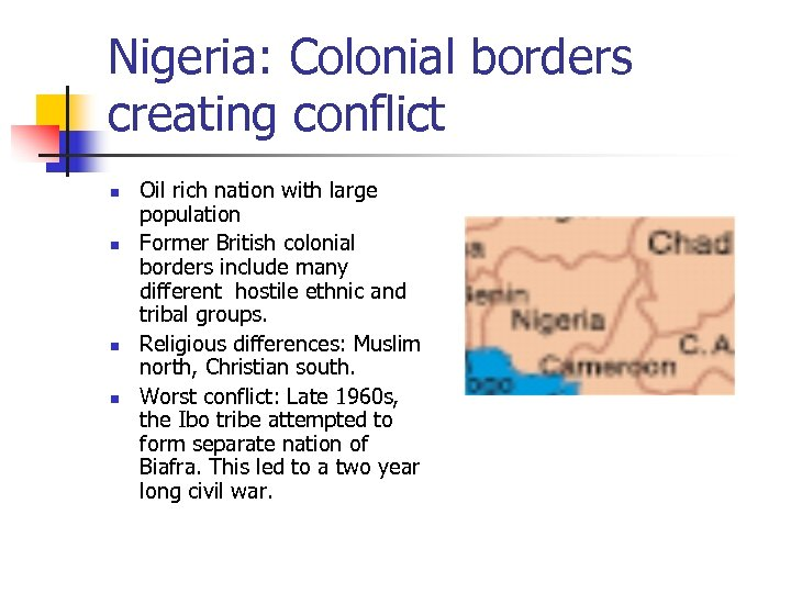 Nigeria: Colonial borders creating conflict n n Oil rich nation with large population Former