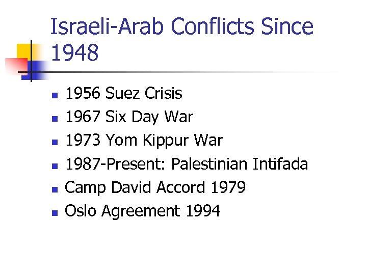 Israeli-Arab Conflicts Since 1948 n n n 1956 Suez Crisis 1967 Six Day War