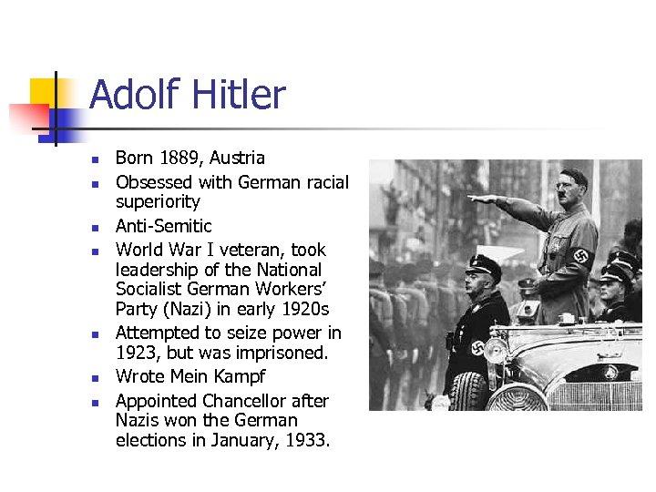 Adolf Hitler n n n n Born 1889, Austria Obsessed with German racial superiority
