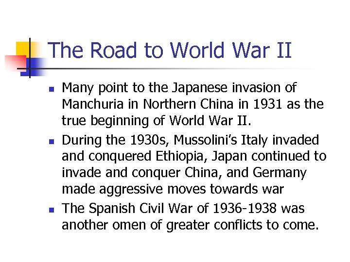 The Road to World War II n n n Many point to the Japanese