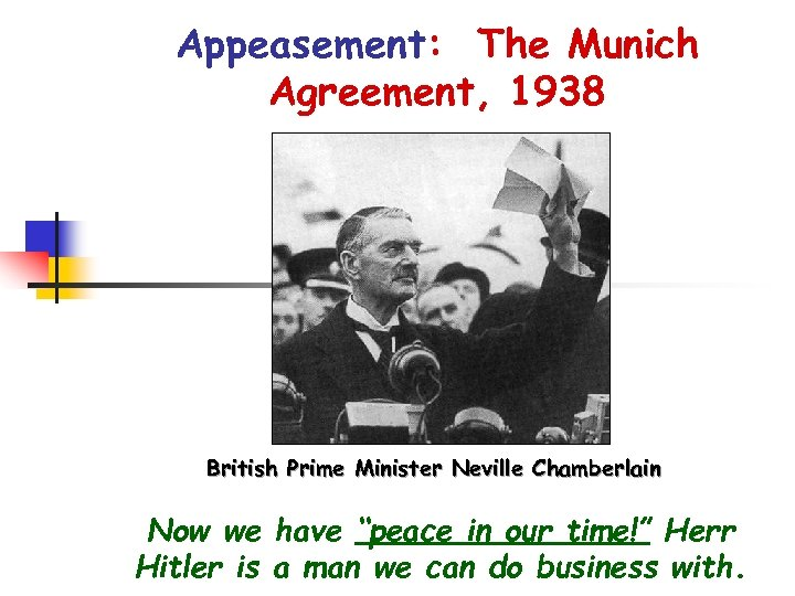 """Appeasement: The Munich Agreement, 1938 British Prime Minister Neville Chamberlain Now we have """"peace"""